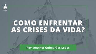 Como Enfrentar As Crises Da Vida? - Rev. Rosther Guimarães Lopes - Culto Noturno - 22/11/2020