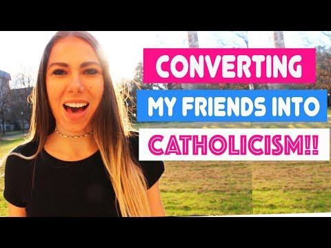 Converting My Friends Into Catholicism?!!