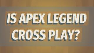 Is Apex legend cross play?