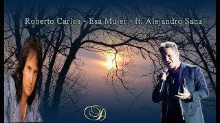 Baixar Roberto Carlos ft. Alejandro Sanz - Esa Mujer