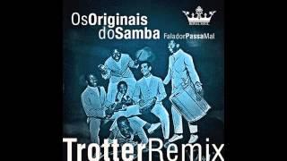Os Originais do Samba  - Falador Passa Mal (Trotter Remix)
