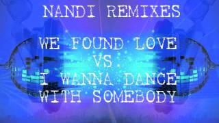 We Found Love Vs. I Wanna Dance With Somebody (Nandi Mashup Extended)-Rihanna Vs. Whitney Houston