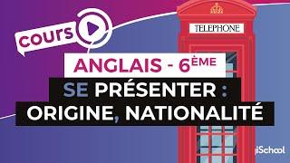 Anglais Collège [6ème] - Se présenter en anglais : origine, nationalité