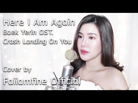 Here I Am Again Baek Yerin OST. Crash Landing On You (Thai Sub) Cover By Faiiamfine Official