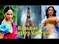 Bahubali - 2 Actors SALARY