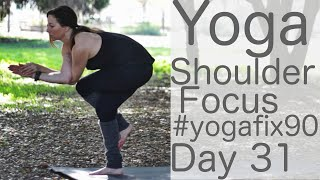 35 Minute Yoga Shoulder Focus Day 31 Yoga fix 90 with Fightmaster Yoga