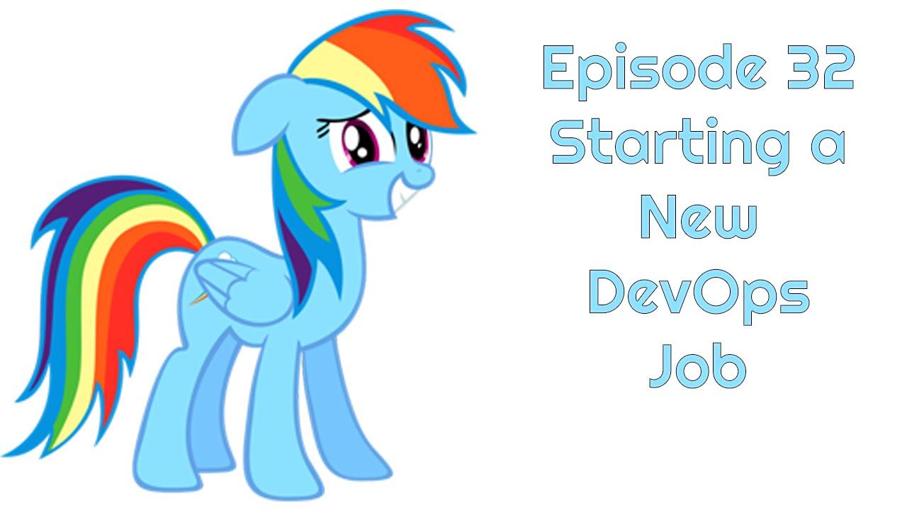 episode starting a new devops job episode 32 starting a new devops job