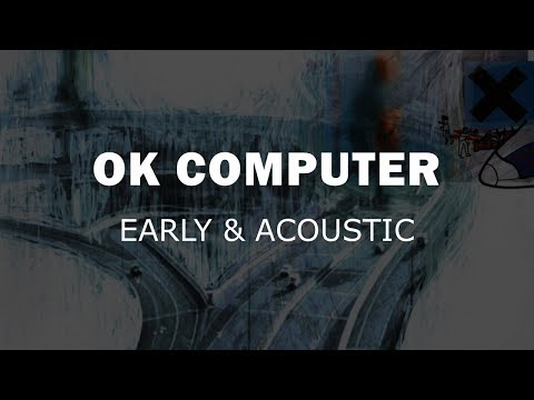 Radiohead - OK Computer - Early & Acoustic