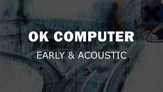 Radiohead - OK Computer - Early & Acoustic