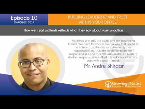 BUILDING TRUST WITHIN THE DENTAL OFFICE: Growing Dentist Podcast Show 10 -  : MR. ANDRE SHIRDAN