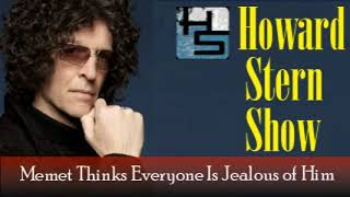 Memet Thinks Everyone Is Jealous of Him   The Howard Stern Show