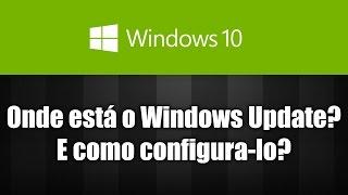 Windows 10 - Onde está o Windows Update? Como configura-lo?