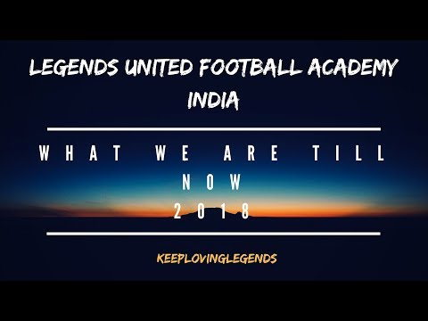 Legends United Football Club India | What We Are Till Now | Official Video 2018