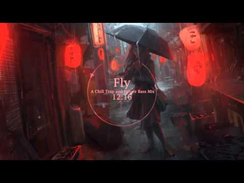 Fly - A Chill Trap and Future Bass Mix
