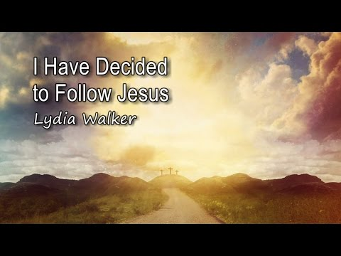 I Have Decided to Follow Jesus - Lydia Walker [with lyrics]