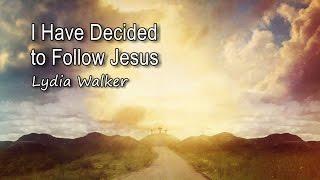 I Have Decided to Follow Jesus - Lydia Walker [with lyrics]