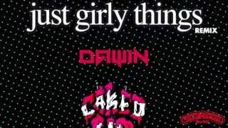 Dawin - Just Girly Things (Caked Up Remix)
