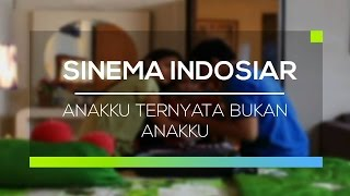 Sinema Indosiar - Anakku Ternyata Bukan Anakku
