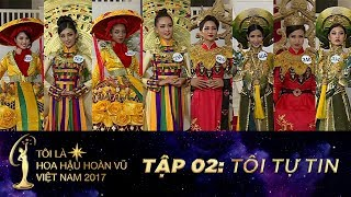 Tôi là Hoa hậu Hoàn Vũ Việt Nam - Tập 02 FULL HD - Tôi tự tin | Miss Universe Vietnam