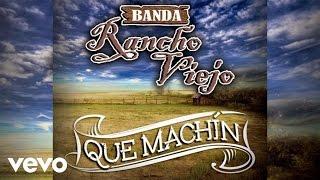 Banda Rancho Viejo - Que Machín (Audio)