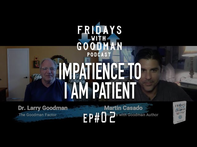 Impatience to I am Patient - Friday's with Goodman Podcast