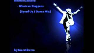 Michael Jackson - Whatever Happens ( Speed Up / Dance Mix )