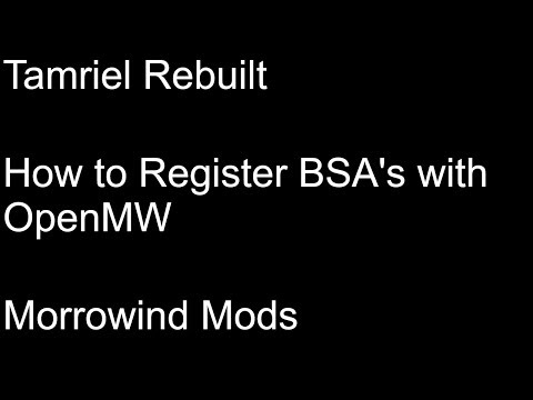 Tamriel Rebuilt How To Register BSA's With OpenMW | Morrowind Mods