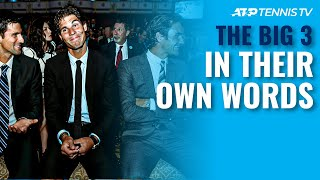 Federer, Nadal & Djokovic: The Big 3 In Their Own Words
