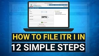 HOW TO FILE ITR I? INCOME TAX FILING EXPLAINED IN 12 STEPS