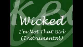 Wicked - I'm Not That Girl (Instrumental)
