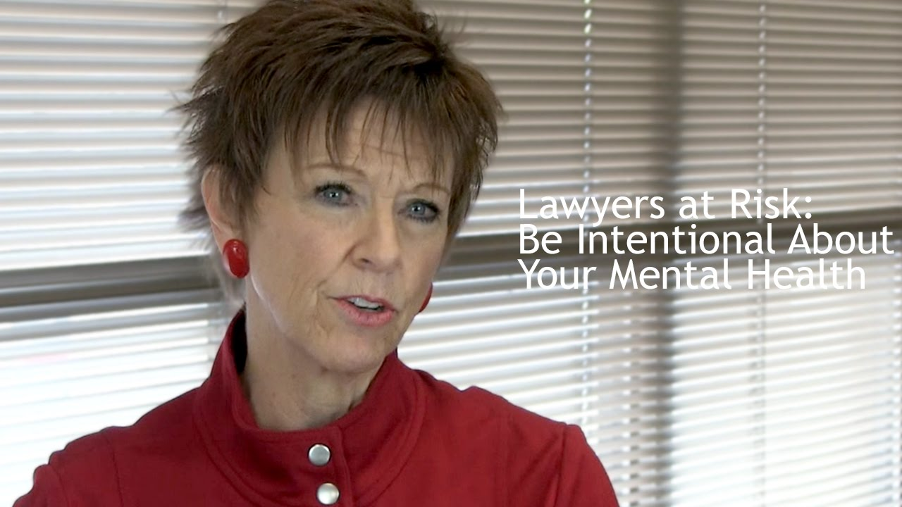 Lawyers At Risk Be Intentional About Your Mental Health Youtube