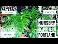 Road trip to 7 nurseries in Portland | Plant Shopping