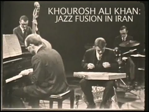 Khourosh Ali Khan: Jazz Fusion in Iran