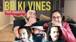 BB KI VINES | PAPA MAAKICHU | REACTION | BB | By RajDeep