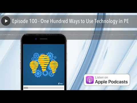 Episode 100 - One Hundred Ways to Use Technology in PE