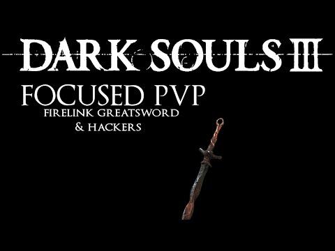 Dark Souls 3: Focused PvP #7 - Firelink Greatsword & Hackers