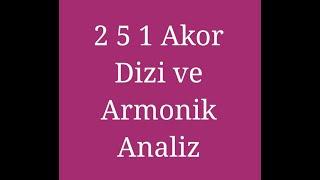Ders - 6   2 5 1 Akor ~ Dizi ve Armonik Analiz