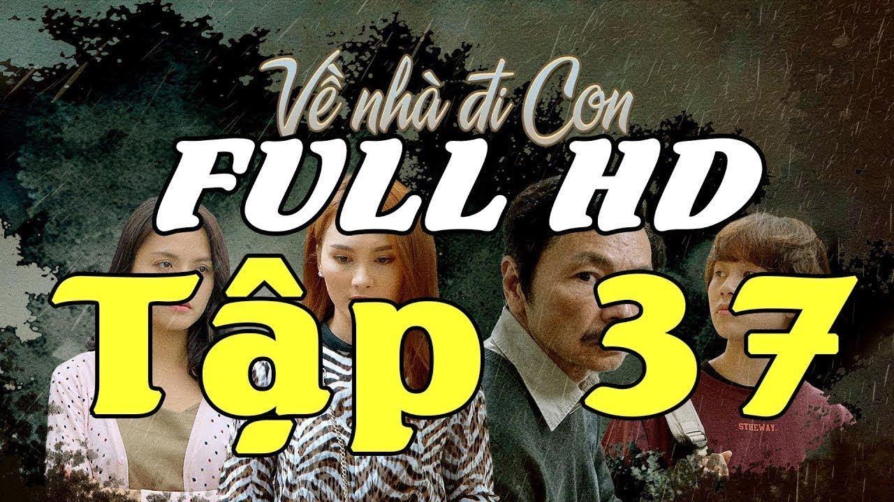Về Nhà Đi Con -Tập 37 – Bản FULL HD – Không Quảng Cáo – Phim Truyện Việt Nam