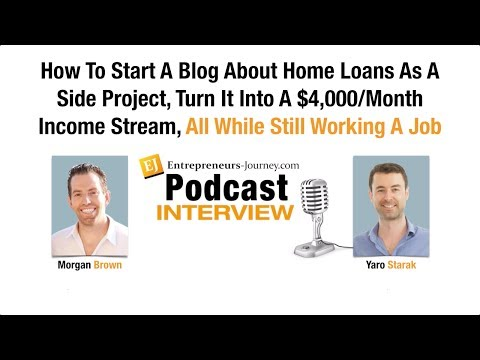 Morgan Brown: How To Start A Blog About Home Loans And Turn It Into A $4,000/Month Income