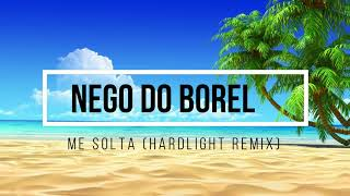 Nego do Borel - Me solta (Hardlight Remix) [AFROFUNK]