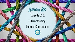 Learning Lifts: Episode 036 – Strengthening Learner Connections