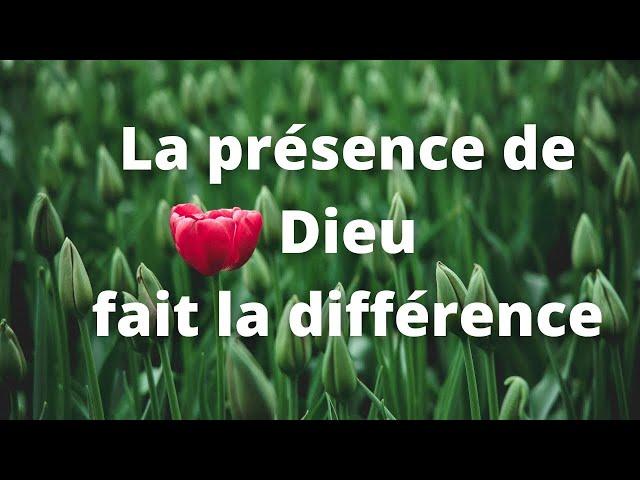 La présence de Dieu est une bénédiction