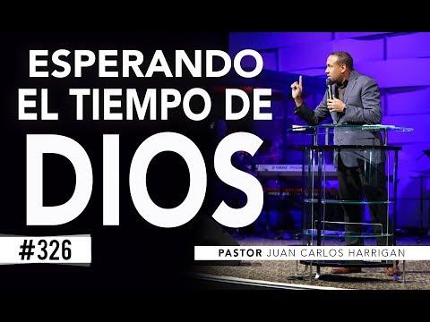 #326 Esperando el tiempo de Dios -Pastor Juan Carlos Harrigan-