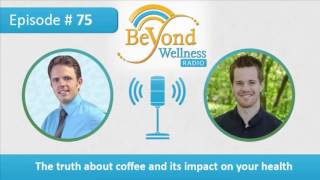 The Truth About Coffee and Its Impact on Your Health – Podcast #75