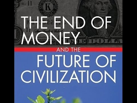 The End of Money & The Future of Civilization