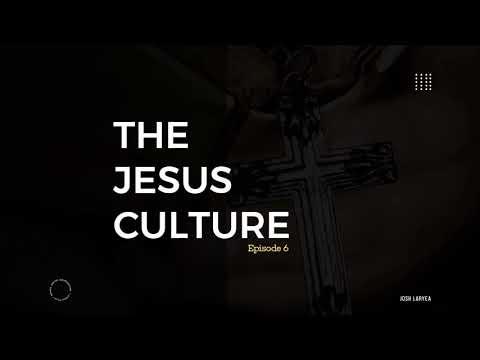 The Jesus Culture | Episode 6 | Pastor Josh Laryea