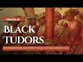 Renaissance English History Podcast Ep 068: Black Tudors