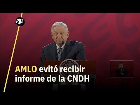 AMLO evitó recibir informe de la CNDH
