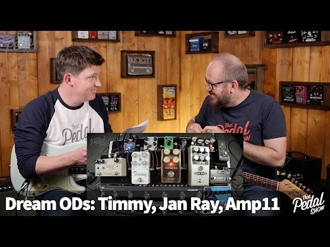 That Pedal Show – Dream Overdrives: Timmy, Jan Ray & Amp11. And A Bit On Ethics