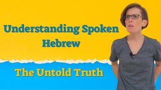 Understanding Spoken Hebrew - The Untold Truth